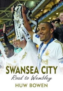 Swansea City - Road to Wembley, Paperback / softback Book