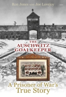 Auschwitz Goalkeeper, The - A Prisoner of War's True Story, Hardback Book