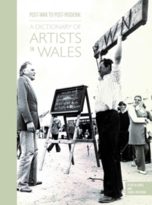 Post-War to Post-Modern - A Dictionary of Artists in Wales, Hardback Book