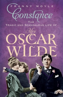 Constance : The Tragic and Scandalous Life of Mrs Oscar Wilde, Paperback / softback Book
