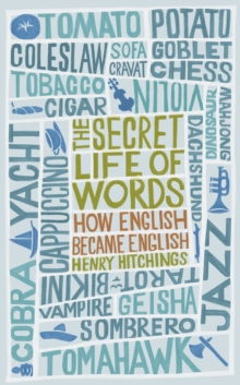 The Secret Life of Words : How English Became English, EPUB eBook