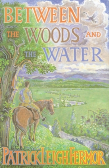Between the Woods and the Water : On Foot to Constantinople from the Hook of Holland: The Middle Danube to the Iron Gates, EPUB eBook