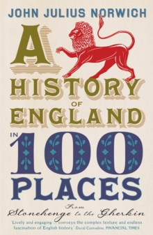 A History of England in 100 Places : From Stonehenge to the Gherkin, Paperback / softback Book