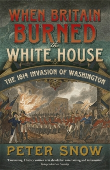 When Britain Burned the White House : The 1814 Invasion of Washington, Paperback Book