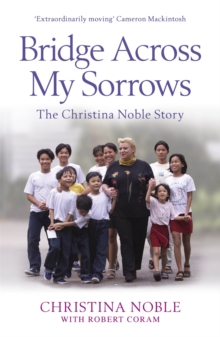 Bridge Across My Sorrows : The Christina Noble Story, Paperback Book