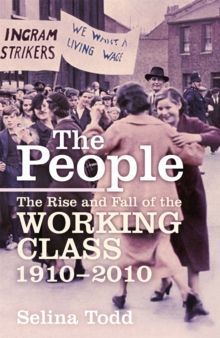 The People : The Rise and Fall of the Working Class, 1910-2010, Hardback Book