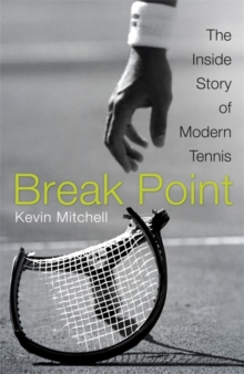Break Point : The Inside Story of Modern Tennis, Hardback Book