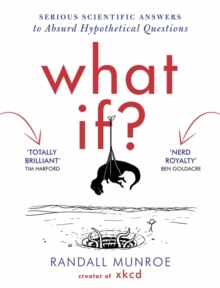What If? : Serious Scientific Answers to Absurd Hypothetical Questions, Hardback Book