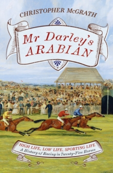Mr Darley's Arabian : High Life, Low Life, Sporting Life: A History of Racing in 25 Horses: Shortlisted for the William Hill Sports Book of the Year Award, EPUB eBook