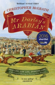 Mr Darley's Arabian : High Life, Low Life, Sporting Life: A History of Racing in 25 Horses: Shortlisted for the William Hill Sports Book of the Year Award, Paperback Book