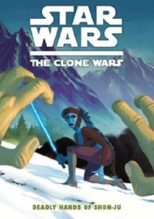 Star Wars - The Clone Wars : Deadly Hands of Shon-Ju, Paperback Book