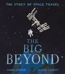 The Big Beyond : The Story of Space Travel, Hardback Book