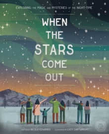 When the Stars Come Out : Exploring the Magic and Mysteries of the Night-Time, Hardback Book