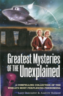Greatest Mysteries of the Unexplained : A Compelling Collection of the World's Most Perplexing Phenomena, Paperback / softback Book