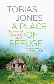 A Place of Refuge : An Experiment in Communal Living - The Story of Windsor Hill Wood, Hardback Book