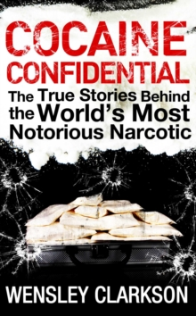 Cocaine Confidential : True Stories Behind the World's Most Notorious Narcotic, EPUB eBook