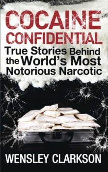 Cocaine Confidential : True Stories Behind the World's Most Notorious Narcotic, Paperback / softback Book