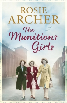 The Munitions Girls : The Bomb Girls 1: a gripping saga of love, friendship and betrayal, Paperback / softback Book