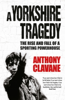 A Yorkshire Tragedy : The Rise and Fall of a Sporting Powerhouse, Hardback Book