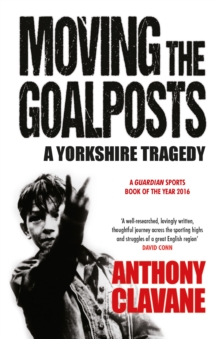 Moving The Goalposts : A Yorkshire Tragedy, Paperback Book