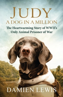 Judy: A Dog in a Million : From Runaway Puppy to the World's Most Heroic Dog, EPUB eBook