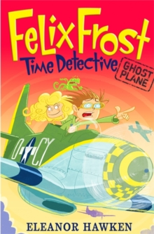 Felix Frost, Time Detective: Ghost Plane : Book 2, Paperback Book