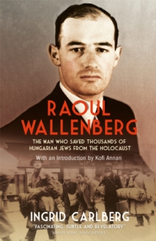 Raoul Wallenberg : The Man Who Saved Thousands of Hungarian Jews from the Holocaust, Paperback Book