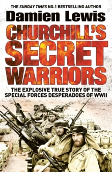 Churchill's Secret Warriors : The Explosive True Story of the Special Forces Desperadoes of WWII, Paperback / softback Book
