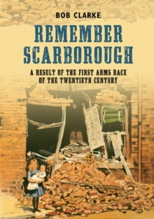 Remember Scarborough : A Result of the First Arms Race of the Twentieth Century, Paperback Book
