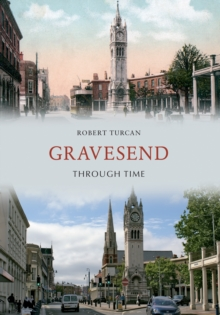 Gravesend Through Time, Paperback / softback Book