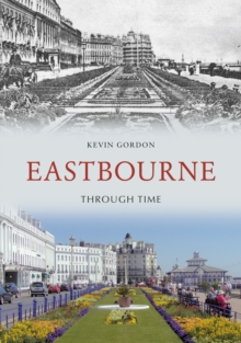 Eastbourne Through Time, Paperback / softback Book