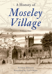 A History of Moseley Village : Volume One, Paperback Book