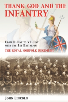 Thank God and the Infantry : From D-Day to VE-Day with the 1st Battalion, the Royal Norfolk Regiment, Paperback / softback Book
