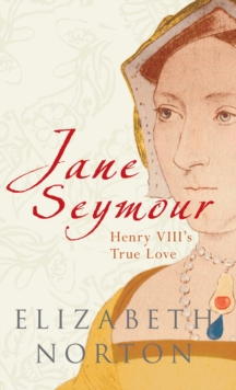 Jane Seymour : Henry VIII's True Love, Paperback / softback Book