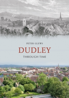 Dudley Through Time, Paperback / softback Book