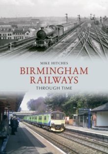 Birmingham Railways Through Time, Paperback / softback Book