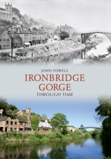 Ironbridge Gorge Through Time, Paperback Book