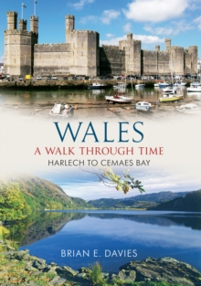 Wales A Walk Through Time - Harlech to Cemaes Bay, Paperback / softback Book