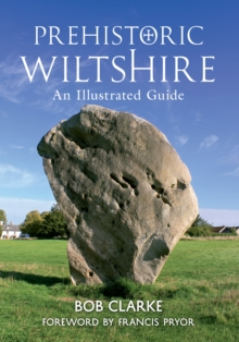 Prehistoric Wiltshire : An Illustrated Guide, Paperback Book