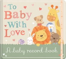 To Baby With Love : A Baby Record Book, Hardback Book