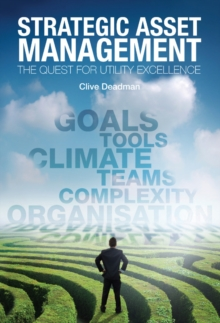 Strategic Asset Management : The quest for utility excellence, Paperback / softback Book