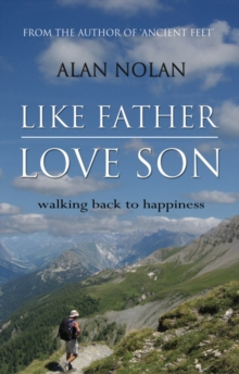 Like Father, Love Son : Walking Back to Happiness, Hardback Book