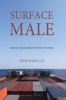 Surface Male : Round the World Without Flying, Hardback Book