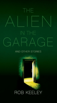 The Alien in the Garage and Other Stories : Rob Keeley, EPUB eBook