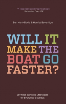 Will It Make The Boat Go Faster? : Olympic-winning strategies for everyday success, Paperback Book