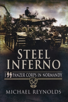Steel Inferno : I Panzer Corps in Normandy, Paperback Book