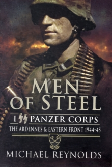 Men of Steel : The Ardennes and Eastern Front 1944-45, Paperback Book