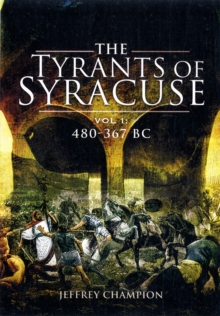 The Tyrants of Syracuse : War in Ancient Sicily 480-367 BC v. 1, Hardback Book