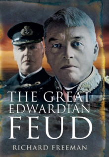 The Great Edwardian Naval Feud : Beresford's Vendetta Against 'Jackie' Fisher, Hardback Book
