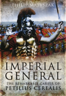 Imperial General : The Remarkable Career of Petilius Cerealis, Hardback Book